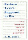 Fathers Arent Supposed to Die: Five Brothers Reunite to Say Good-Bye  by  T. M. Shine
