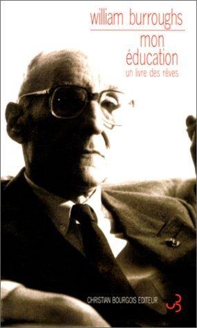Mon éducation : un livre des rêves  by  William S. Burroughs
