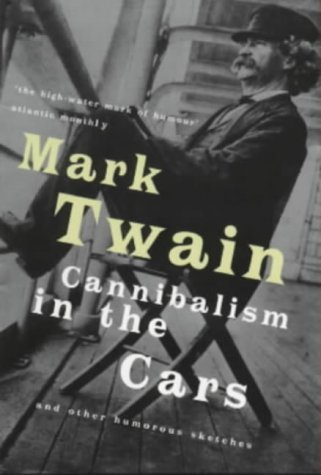 Cannibalism in the Cars and Other Humorous Sketches Mark Twain