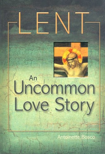 Lent: An Uncommon Love Story * Antoinette Bosco