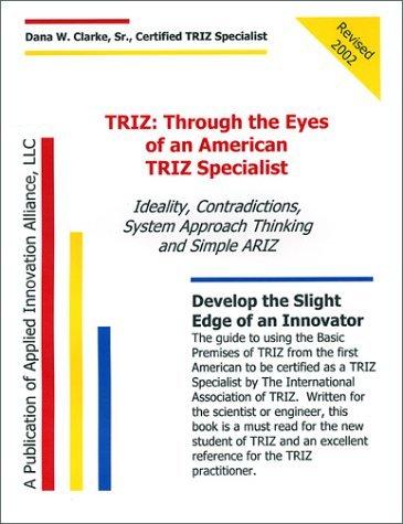 TRIZ: Through the Eyes of an American TRIZ Specialist  by  Dana W. Clarke Sr.