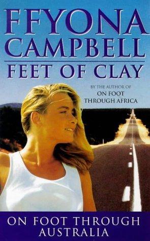 Feet of Clay: On Foot Through Australia Ffyona Campbell