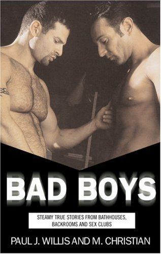 Bad Boys: Steamy True Stories from Bathhouses, Backroom Bars, and Sex Clubs M. Christian