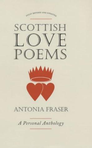 Scottish Love Poems: A Personal Anthology Antonia Fraser