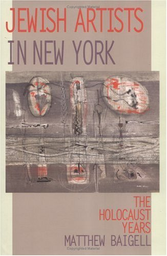 Jewish Artists in New York: The Holocaust Years Matthew Baigell