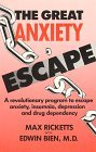 The Great Anxiety Escape: A Revolutionary Program to Escape Anxiety, Insomnia, Depression and Drug Dependency Bernard Rimland