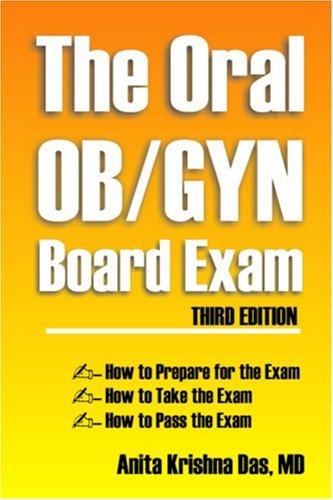 The Oral Ob/Gyn Board Exam  by  Anita Krishna Das