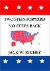 Two Steps Forward, No Steps Back: Why the Left Isnt Right for America Jack W. Richey