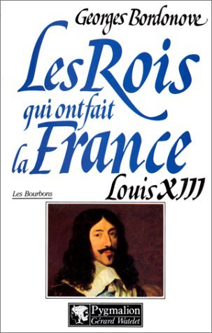 Louis Xiii, Le Juste Georges Bordonove