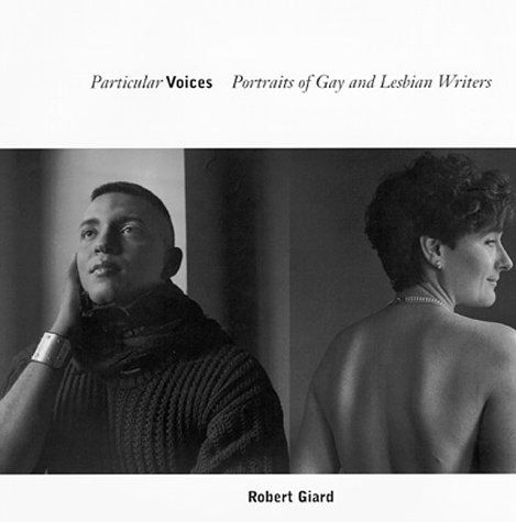 Particular Voices: Portraits of Gay and Lesbian Writers  by  Robert Giard