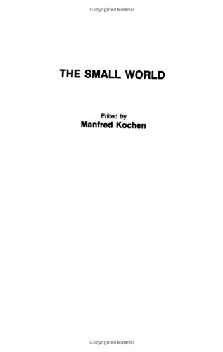 The Small World: A Volume of Recent Research Advances Commemorating Ithiel de Sola Pool, Stanley Milgram, Theodore Newcomb  by  Manfred Kochen