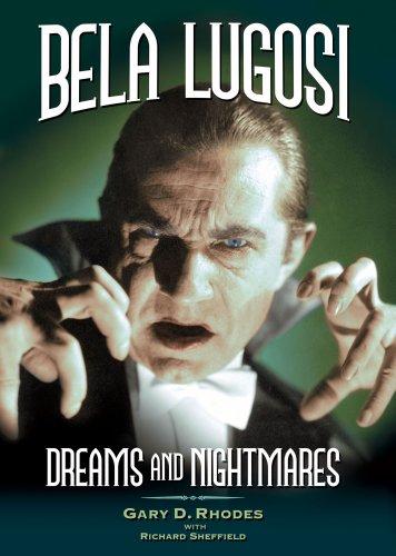 Bela Lugosi: Dreams and Nightmares Gary D. Rhodes