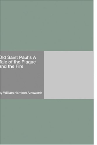 Old Saint Pauls A Tale Of The Plague And The Fire  by  William Harrison Ainsworth