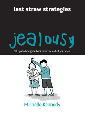Jealousy: 99 Tips to Bring You Back from the End of Your Rope Michelle Kennedy