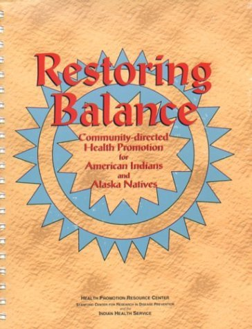 Restoring Balance: Community Directed Health Promotion For American Indians And Alaska Natives  by  Beth Howard-Pitney