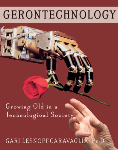 Gerontechnology: Growing Old in a Technological Society  by  Gari Lesnoff-Caravaglia