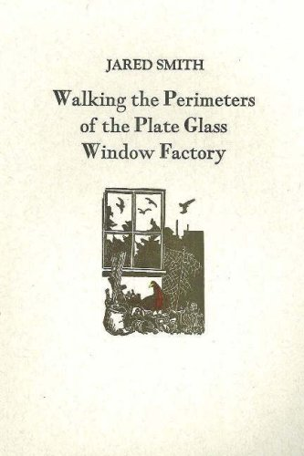 Walking the Perimeters of the Plate Glass Factory  by  Jared Smith