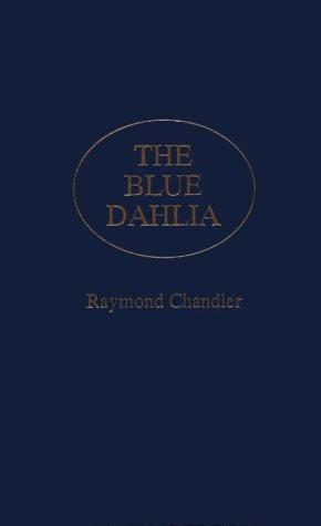 The Blue Dahlia: A Screenplay Raymond Chandler