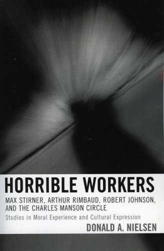 Horrible Workers: Max Stirner, Arthur Rimbaud, Robert Johnson, and the Charles Manson Circle Donald A. Nielsen