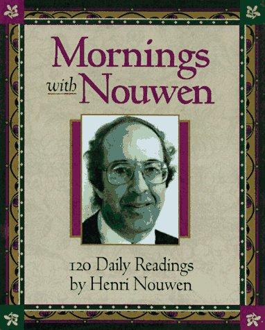 Mornings with Henri J.M. Nouwen: Readings and Reflections  by  Henri J.M. Nouwen
