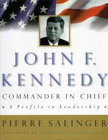 John F. Kennedy, Commander-In-Chief: 0a Profile in Leadership  by  Pierre Salinger