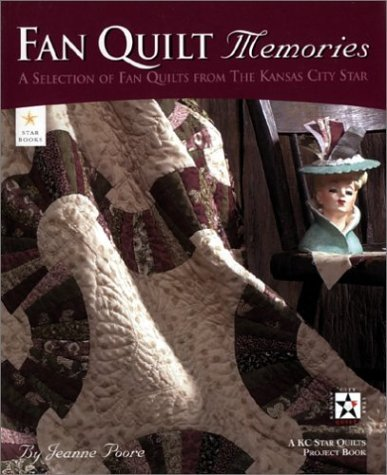 Fan Quilt Memories: A Selection of Fan Quilts from the Kansas City Star  by  Jeanne Poore
