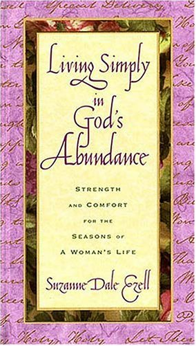 Living Simply In Gods Abundance Strength And Comfort For The Seasons Of A Womans Life Suzanne Dale Ezell