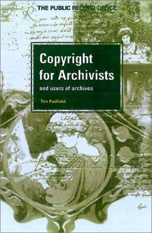Copyright For Archivists And Users Of Archives Timothy Padfield