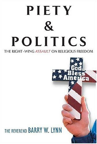 Piety & Politics: The Right-Wing Assault on Religious Freedom Barry W. Lynn