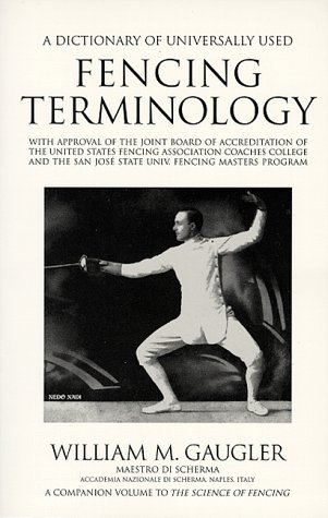 A Dictionary of Universally Used Fencing Terminology William M. Gaugler