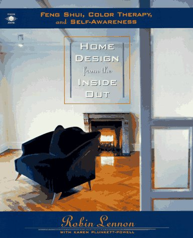 Home Design from the Inside Out: Feng Shui, Color Therapy and Self-Awareness Robin Lennon