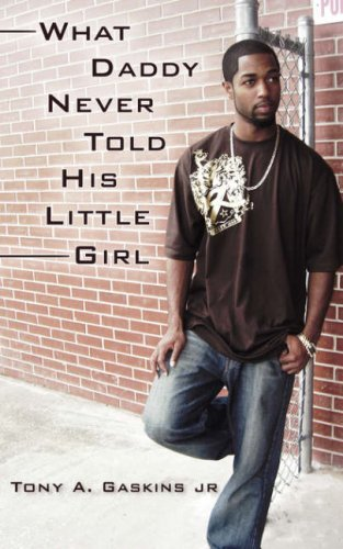 What Daddy Never Told His Little Girl Tony A. Gaskins Jr.