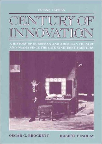 Century of Innovation: A History of European and American Theatre and Drama Since the Late Nineteenth Century  by  Oscar Gross Brockett