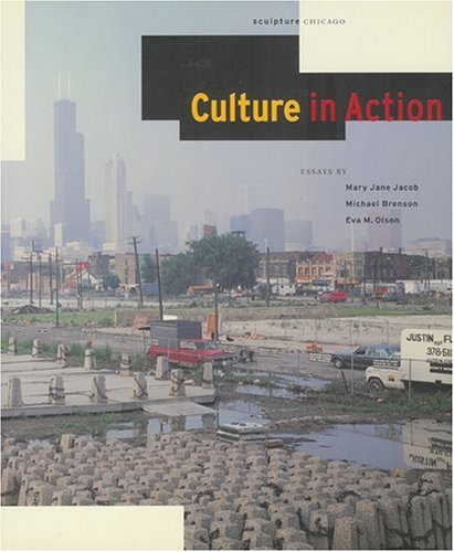 Culture in Action: A Public Art Program of Sculpture Chicago  by  Mary Jane Jacob