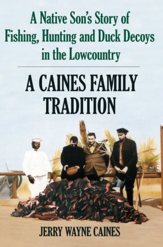 A Native Sons Story of Fishing, Hunting and Duck Decoys in the Lowcountry: A Caines Family Tradition  by  Jerry Wayne Caines