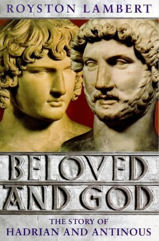 Beloved and God: The Story of Hadrian and Antinous  by  Royston Lambert
