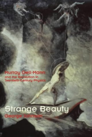 Strange Beauty: Murray Gell Mann And The Revolution Of Twentieth Century Physics  by  George Johnson