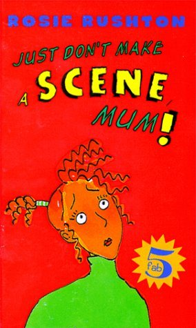 Fab Five: Dont Make a Scene, Mum - Book #1 Rosie Rushton
