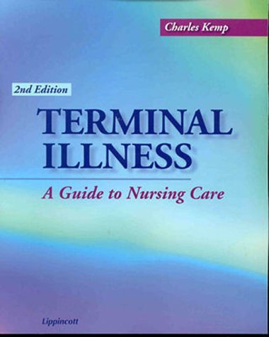Terminal Illness: A Guide to Nursing Care  by  Charles E. Kemp