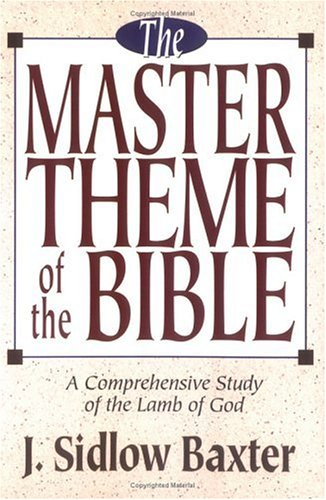 The Master Theme of the Bible  by  J. Sidlow Baxter