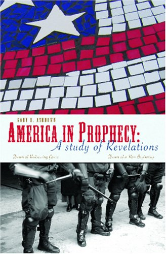 America in Prophecy: A Study of Revelations: Dawn of Redeeming Grace/ Dawn of a New Beginning Gary B. Ashdown