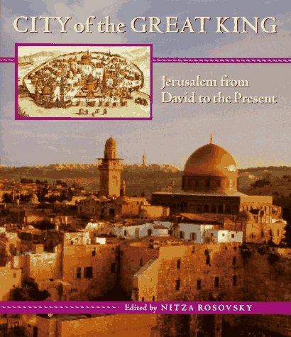 City of the Great King: Jerusalem from David to the Present Nitza Rosovsky
