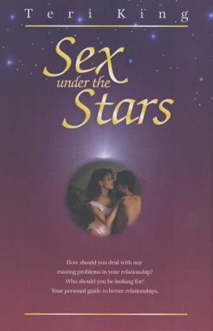 Sex Under the Stars: Your Personal Guide to Sun-Sign Relationships  by  Teri King