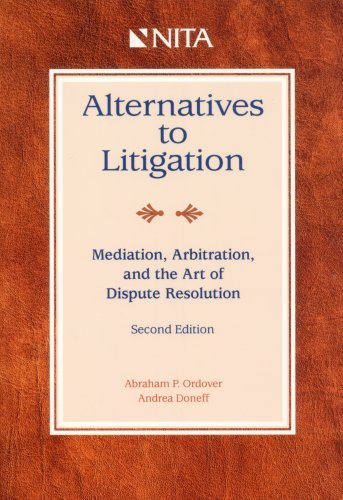 Alternatives to Litigation: Mediation, Arbitration, and the Art of Dispute Resolution  by  Abraham P. Ordover
