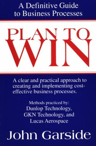Plan to Win: A Definitive Guide to Business Processes John Garside