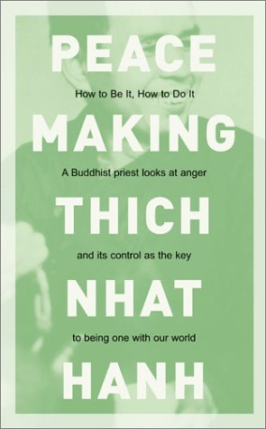 Peacemaking: How to Be It, How to Do It Thích Nhất Hạnh