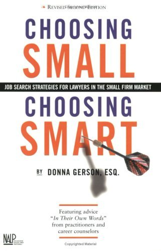 Choosing Small, Choosing Smart: Job Search Strategies for Lawyers in the Small Firm Market Donna Gerson