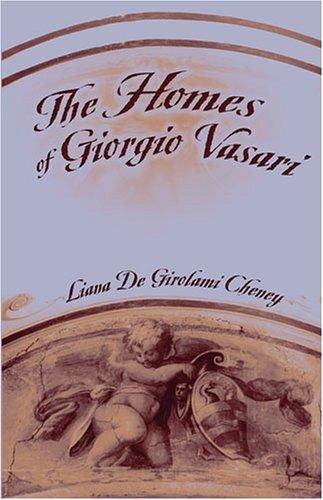 The Homes of Giorgio Vasari Liana Cheney