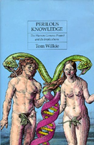 Perilous Knowledge: The Human Genome Project and Its Implications Tom Wilkie