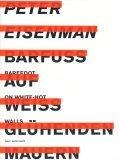 Barfuss Auf Weiss Gluhenden Mauern/Barefoot On White Hot Walls  by  Peter Eisenman